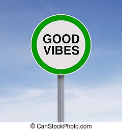 Good Vibes  - Modified one way sign indicating Good Vibes