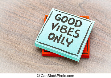 Good vibes only reminder note - Good vibes only reminder -...