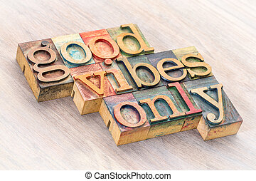 good vibes only word abstract in wood type - good vibes only...
