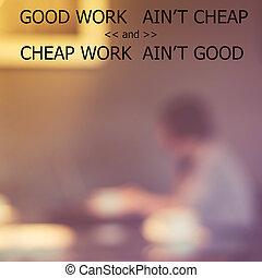 Good Work Ain't Cheap And Cheap Work Ain't Good