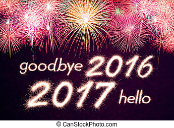 2017 - goodbye 2016 hello 2017 written from Sparkle firework...