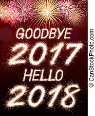 2018 - goodbye 2017 hello 2018 written from Sparkle firework...
