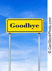Yellow roadsign with Goodbye text.