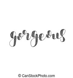 Gorgeous. Brush lettering illustration.