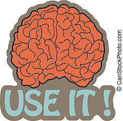 Got Brain? Use it! Abstract vector illustration of a human...