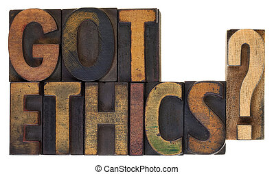 Got ethics? Vintage wood type. - Got ethics? Are you ethical...