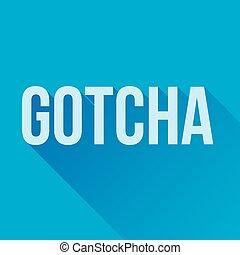 Gotcha Long Shadow - GOTCHA word graphic with a blue...