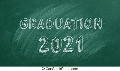 Hand drawing text GRADUATION 2021 on green chalkboard.