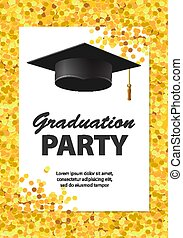 Graduation party invitation card with golden confetti, glitter, graduation cap and white background, vector illustration.