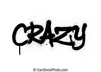 graffiti crazy word sprayed in black over white