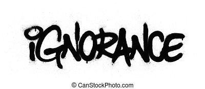 graffiti ignorance word sprayed in black over white