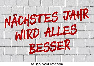 Graffiti on a brick wall - Next year everything will be better in german - N?chstes Jahr wird alles besser