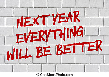 Graffiti on a brick wall - Next year everything will be better