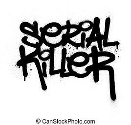 graffiti serial killer text in black over white