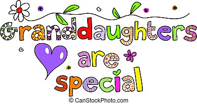 granddaughters are special - Decorative, whimsical text...