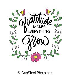 Gratitude makes everything grow. Motivational quote.