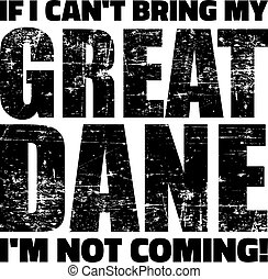Great Dane slogan - If I can't bring my Great Dane I'm not...