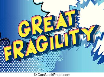 Great Fragility - Vector illustrated comic book style phrase...