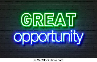 Great opportunity neon sign on brick wall background.