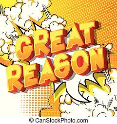 Great Reason - Vector illustrated comic book style phrase on...
