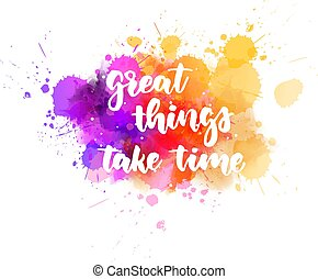 Great things take time handlettering calligraphy