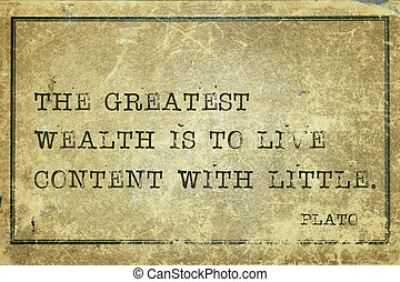 great wealth Plato - The greatest wealth is to live content...
