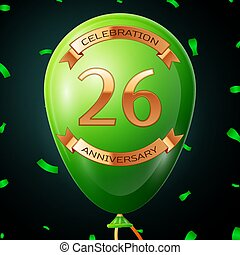 Green balloon with golden inscription twenty six years anniversary celebration and golden ribbons, confetti on black background. Vector illustration