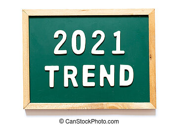 Green blackboard and wood frame with word 2021 trend on white background