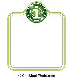 Green vector frame for your text and globe and info symbol