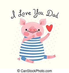 Greeting card for dad with cute piglet. Sweet pig...
