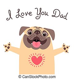 Greeting card for dad with cute pug. Declaration of love to...