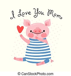 Greeting card for mom with cute piglet. Sweet pig...