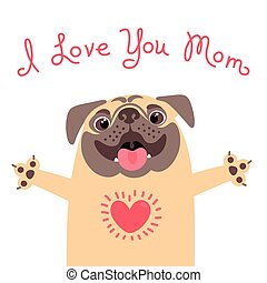Greeting card for mom with cute pug. Declaration of love to...