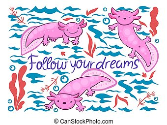 Greeting card with cute axolotls and the inscription follow your dreams. Vector graphics.