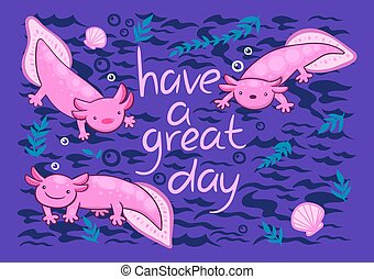 Greeting card with cute axolotls and the inscription have a great day . Vector graphics.