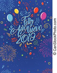Greeting card with the message: Feliz Ano Nuevo 2019 - Happy New Year 2019 in Spanish language - Card decorated with balloons, stars and fireworks of color red, yellow, light blue, violet and magenta. Lettering card