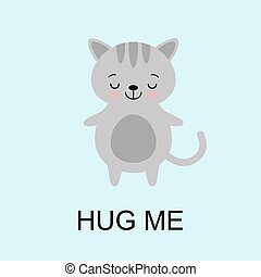 Grey Cat ready for a hugging. Funny animal close eyes. Cute cartoon pet on blue background. Vector illustration with lettering phrase Hug Me