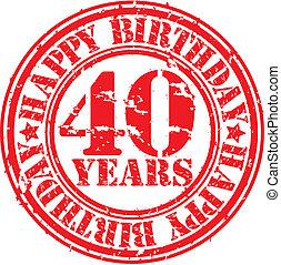 Grunge 40 years happy birthday rubber stamp, vector