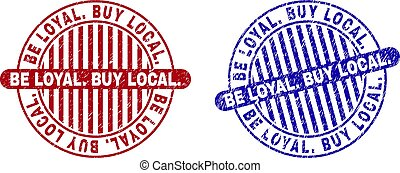 Grunge BE LOYAL. BUY LOCAL. Scratched Round Watermarks