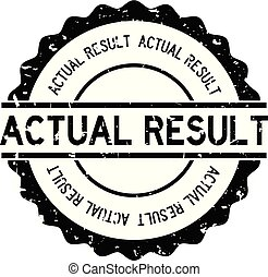 Grunge black actual result word round rubber seal stamp on white background