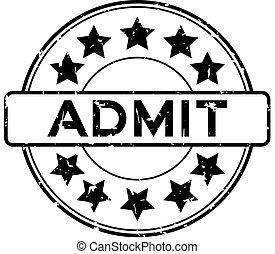 Grunge black admit word with star icon round rubber seal stamp on white background