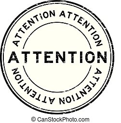 Grunge black attention round rubber seal stamp on white background