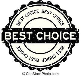 Grunge black best choice word round rubber seal stamp on white background