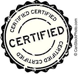 Grunge black certified round rubber seal stamp on white background