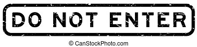Grunge black do not enter word square rubber seal stamp on white background