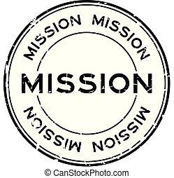 Grunge black mission word round rubber seal stamp on white background