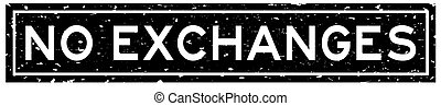 Grunge black no exchanges word square rubber seal stamp on white background
