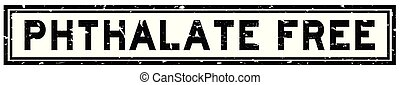 Grunge black phthalate free word square rubber seal stamp on white background