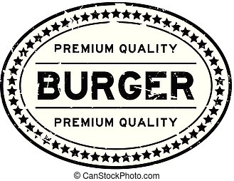 Grunge black premium quality burger oval rubber seal stamp on white background