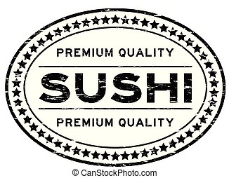 Grunge black premium quality sushi oval rubber seal stamp on white background